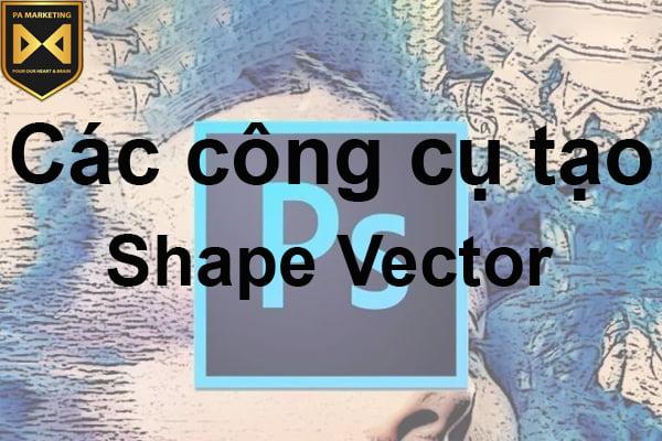 Các công cụ tạo Shape vector trong Photoshop
