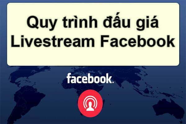 Quy trình bán đấu giá Livestream Facebook