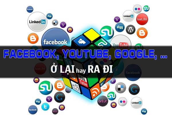 Google, Facebook, Youtube và những dịch vụ khác liệu có dắt tay nhau ra khỏi Việt Nam???