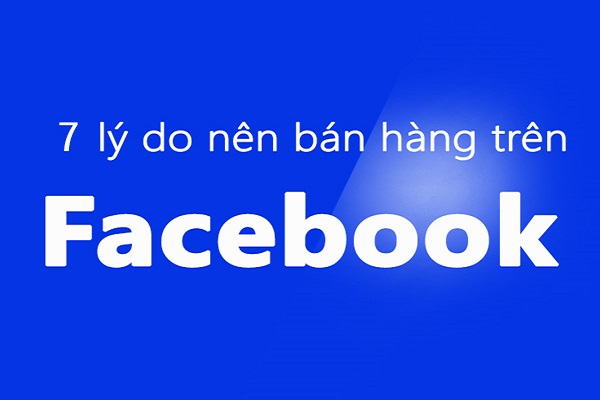 7 lý do bạn nên bán hàng, quảng cáo & kiếm tiền trên Facebook?