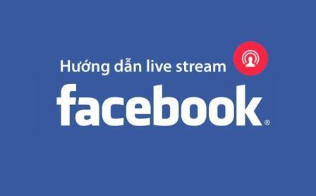 Các bước tạo một video trực tuyến (Live Stream Facebook) hiệu quả