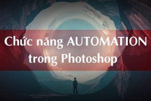 Các chức năng của Automation trong Photoshop