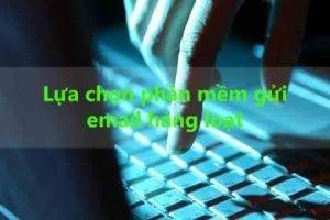 Lựa chọn phần mềm trực tuyến gửi Email hàng loạt phù hợp
