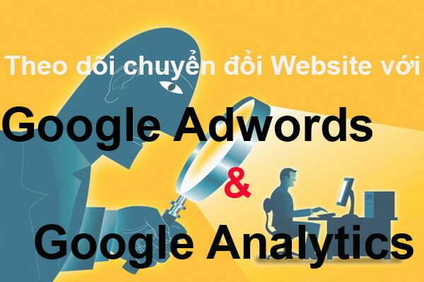Theo dõi chuyển đổi Website với Google Adwords và Google Analytics