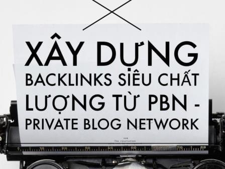 Xây dựng Backlink chất lượng từ PBN
